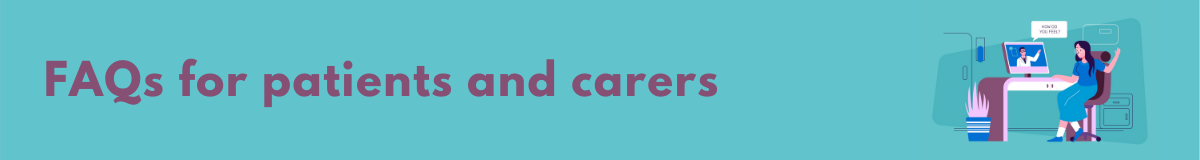 FAQs for patients and carers