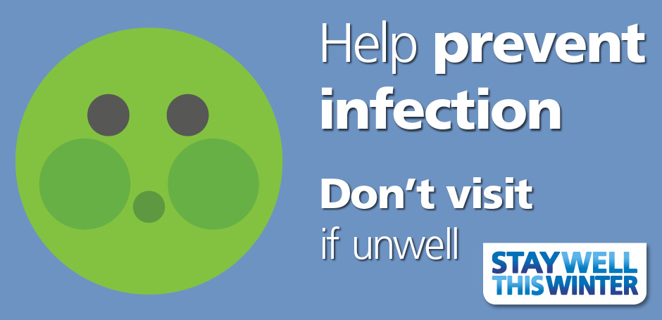 help prevent infection - don't visit if you are unwell