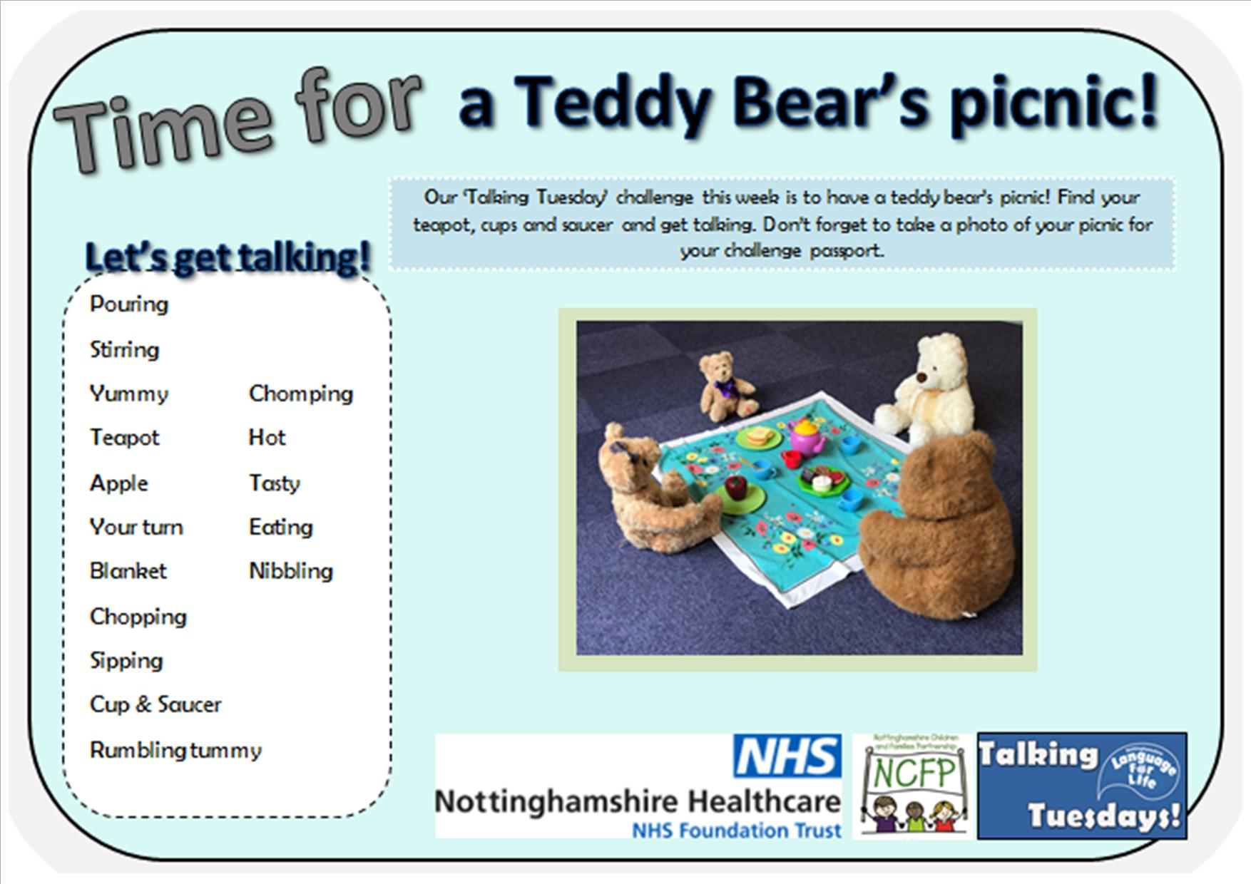 Our 'Talking Tuesday' challenge this week is to have a teddy bear's picnic! find your teapot, cups and saucer and get talking. Don't forget to take a photo of your picnic for your challenge passport. Let's get talking! Pouring, stirring, yummy, teapot, apple, your turn, blanket, chopping, sipping, cup and saucer, rumbling tummy, chomping, hot, tasty, eating, nibbling
